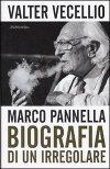 Marco Pannella - Biografia di un irregolare