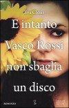 E intanto Vasco Rossi non sbaglia un disco