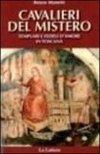 Cavalieri del Mistero – Templari e fedeli d'amore in Toscana