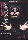 Freddie Mercury - Chi vuol vivere per sempre?