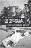 Pier Paolo Pasolini - Una morte violenta