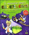 Il manuale degli esperimenti. Un libro per aspiranti scienziati