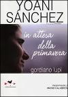 Yoani Sánchez - In attesa della primavera