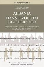 Albania - Hanno voluto uccidere Dio