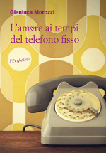 L'amore ai tempi del telefono fisso