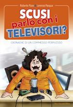 Scusi parlo con i televisori?