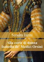 Alla corte di donna Isabella de' Medici Orsini