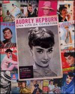 Audrey Hepburn - Una vita da copertina