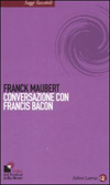 Conversazione con Francis Bacon