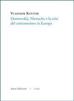 Dostoevskij, Nietzsche e la crisi del cristianesimo in Europa