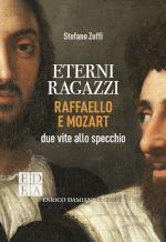 Eterni ragazzi - Raffaello e Mozart due vite allo specchio