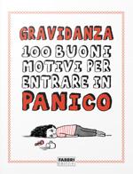 Gravidanza - 100 buoni motivi per entrare in panico