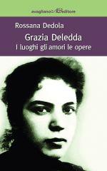 Grazia Deledda ‒ I luoghi, gli amori, le opere