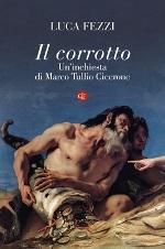 Il corrotto - Un'inchiesta di Marco Tullio Cicerone
