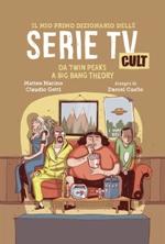 Il mio primo dizionario delle serie tv cult