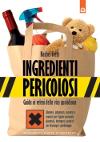 Ingredienti pericolosi (guida ai veleni della vita quotidiana)