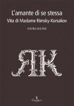 L'amante di se stessa — Vita di Madame Rimsky-Korsakov