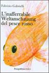 L'inafferrabile Weltanschauung del pesce rosso