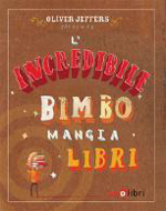 L'incredibile bimbo mangia libri Book Cover