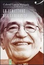 Gabriel García Márquez - Lo scrittore nel labirinto di ogni giorno