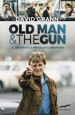 Old man & the gun ‒ Il vecchio e la pistola e altre storie