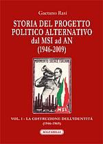 Storia del progetto politico alternativo, dal MSI ad AN (1946-2009). Vol. I La costruzione dell'identità (1946-1969)