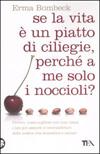 Se la vita è un piatto di ciliegie, perché a me solo i noccioli?