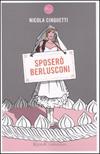 Sposerò Berlusconi