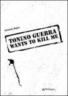 Tonino Guerra wants to kill me