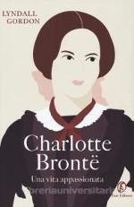 Charlotte Brontë ‒ Una vita appassionata