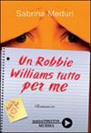Un Robbie Williams tutto per me