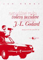 Volevo uccidere J.-L. Godard